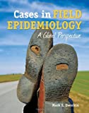 Cases in Field Epidemiology : A Global Perspective, Dworkin, Mark S., 0763778915