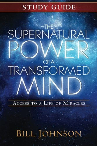 The Supernatural Power of a Transformed Mind Study Guide: Access to a Life of Miracles (Transformed By The Renewing Of The Mind)