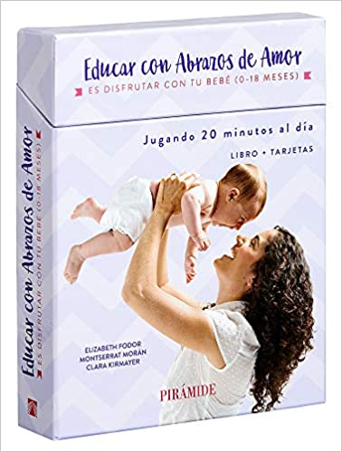 Educar con abrazos de amor: Es disfrutar con tu bebé. De 0 a ...