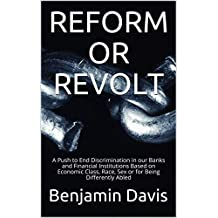 REFORM OR REVOLT: A Push to End Discrimination in our Banks and Financial Institutions Based on Economic Class, Race, Sex or for Being Differently Abled