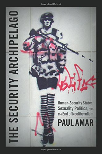 The Security Archipelago: Human-Security States, Sexuality Politics, and the End of Neoliberalism (a Social Text book)