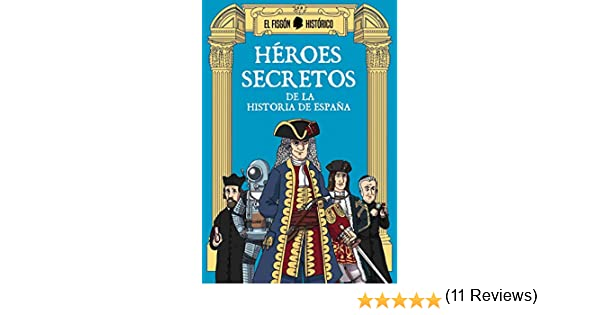 Héroes secretos: De la historia de España eBook: El Fisgón Histórico: Amazon.es: Tienda Kindle