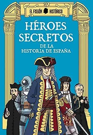 Héroes secretos: De la historia de España eBook: El Fisgón ...