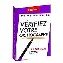 Vérifiez votre orthographe: 72 000 mots pour écrire sans fautes !