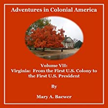 Adventures in Colonial America, Volume VII: Virginia: From First Colony to the First U.S. President Audiobook by Mary A. Baewer Narrated by Deren Hansen