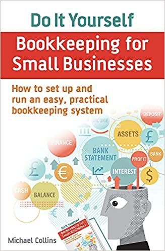 Do it yourself bookkeeping for small businesses how to set up and do it yourself bookkeeping for small businesses how to set up and run an easy practical bookkeeping system amazon michael collins 8601418418566 solutioingenieria Choice Image