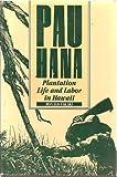 Pau Hana : Plantation Life and Labor in Hawaii, 1835-1920, Takaki, Ronald T., 0824808657