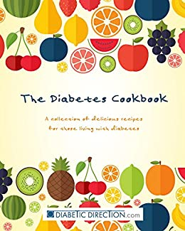 The Diabetes Cookbook: Delicious Recipes for those Living with Diabetes by [Direction, Diabetic]