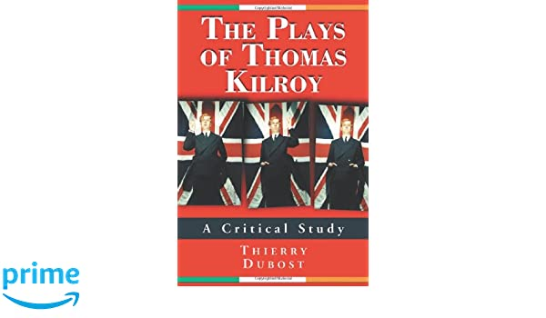 c69d3ebacf98 Amazon.com  The Plays of Thomas Kilroy  A Critical Study (9780786427970)   Thierry Dubost  Books