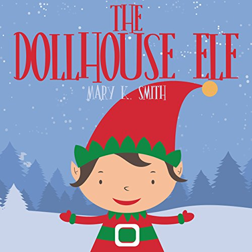 The Dollhouse Elf: Christmas Picture Storybook for Kids (Christmas Elf Pictures)