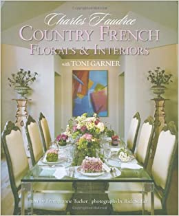 Country French Florals U0026 Interiors (Home Reference): Charles Faudree, Toni  Garner, Francesanne Tucker, Rick Stiller: Amazon.com: Books