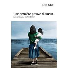 Une dernière preuve d'amour: Mon combat pour ma fille Bérivan - Essais - documents (Témoignage) (French Edition)