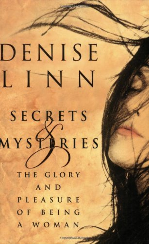 Secrets and Mysteries: The Glory and Pleasure of Being a Woman