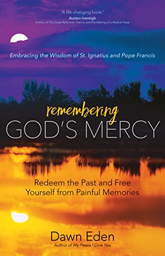 Remembering God's Mercy: Redeem the Past and Free Yourself from Painful Memories (The Thrill Of The Chaste Catholic Edition)