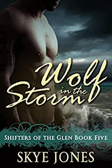 Wolf in the Storm: A BBW wolf shifter romance (Shifters of the Glen Book 5) by [Jones, Skye, Jones, Skye ]