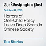 Horrors of One-Child Policy Leave Deep Scars in Chinese Society | Simon Denyer