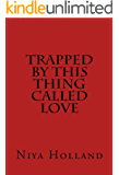 Trapped By This Thing Called Love