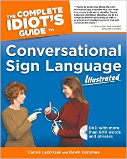 The Complete Idiot's Guide to Conversational Sign Language Illustrated (Idiot's Guides) by Carole Lazorisak (2004-09-07)