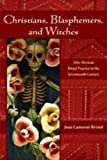 Christians, Blasphemers, and Witches: Afro-Mexican Ritual Practice in the Seventeenth Century (Dialogos)