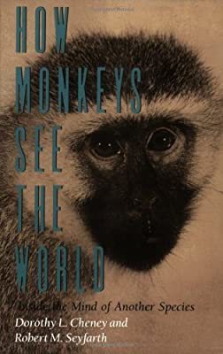 faeb6864e96405 How Monkeys See the World: Inside the Mind of Another Species: Dorothy L.  Cheney, Robert M. Seyfarth: 9780226102467: Amazon.com: Books