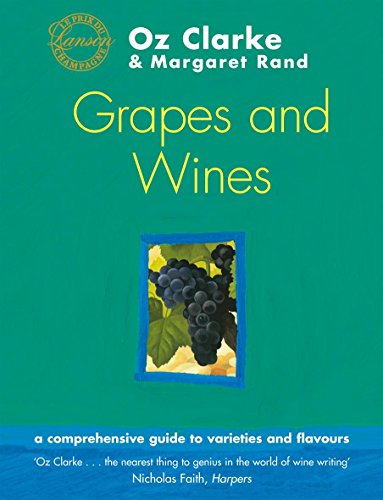 Oz Clarke's Grapes and Wines: A Guide to Varieties and Flavours