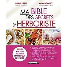 Ma bible des secrets d'herboriste: Le mode d'emploi des plantes dans tous leurs états (SANTE/FORME) (French Edition)