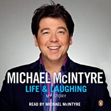 Life and Laughing: My Story Audiobook by Michael McIntyre Narrated by Michael McIntyre