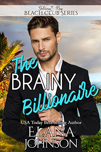 The Brainy Billionaire (Clean Billionaire Beach Club Romance Book 1) by [Johnson, Elana, Bay, Getaway]