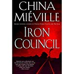 Iron Council: New Crobuzon, Book 3 | China Mieville