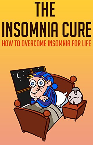 The Insomnia Cure:  How to overcome insomnia for life: (insomnia relief, insomnia help, insomnia solution, insomnia dreams, sleep tight, health fitness ... dieting short reads, kindle ebooks, kin)