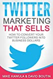 Twitter Marketing That Sells: How to Convert Your Twitter...