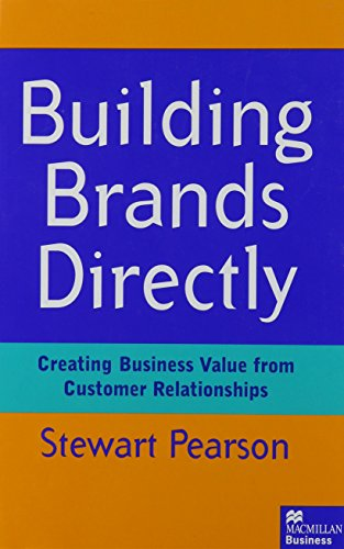 Building Brands Directly: Creating Business Value from Customer Relationships