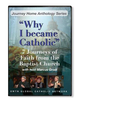 WHY I BECAME CATHOLIC * 7 JOURNEYS OF FAITH FROM THE BAPTIST CHURCH W/ MARCUS GRODI* EWTN NETWORK 4-DISC DVD by EWTN