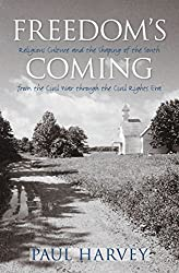 Freedom's Coming: Religious Culture and the Shaping of the South from the Civil War through the Civil Rights Era