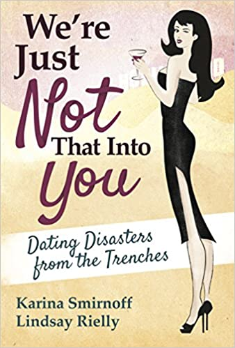 We're Just Not That Into You: Dating Disasters from the Trenches: Karina  Smirnoff: 9781618688828: Amazon.com: Books