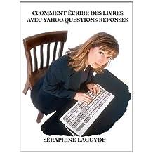 Comment écrire des livres avec Yahoo Questions Réponses (French Edition)