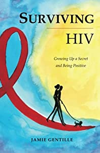 Surviving HIV: Growing Up a Secret and Being Positive