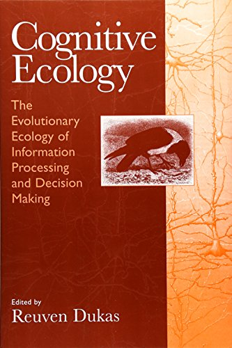 Cognitive Ecology: The Evolutionary Ecology of Information Processing and Decision Making