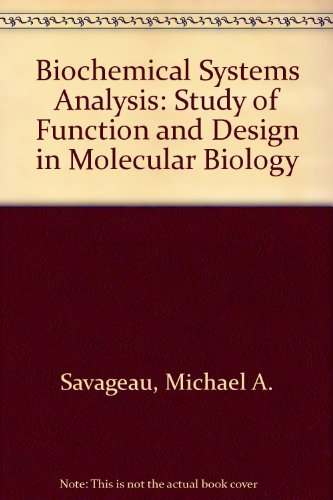 Biochemical Systems Analysis: A Study of Function and Design in Molecular Biology