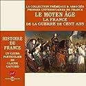 Le Moyen Age : La France de la guerre de Cent Ans (Histoire de France 3) Rede von Claude Gauvard Gesprochen von: Claude Gauvard