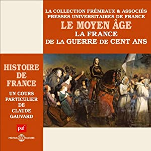 Le Moyen Age : La France de la guerre de Cent Ans (Histoire de France 3) Discours