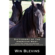 Dictionary of the American West: Over 5,000 Terms and Western Expressions from AARIGAA! to Zopilote (Epic Adventures Book 8)
