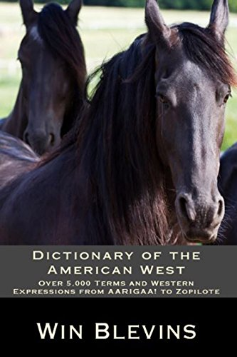 Dictionary of the American West: Over 5,000 Terms and Western Expressions from AARIGAA! to Zopilote (Epic Adventures Book 8) by [Blevins, Win]