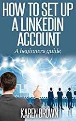 How to set up a LinkedIn account: A beginners guide to LinkedIn (English Edition)