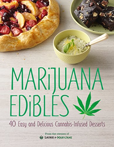 Marijuana Edibles: 40 Easy and Delicious Cannabis-Infused Desserts