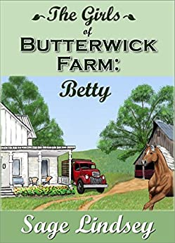 The Girls of Butterwick Farm: Betty (The Butterwick Farm Series) by [Lindsey, Sage]