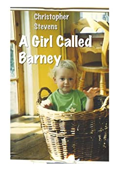 A Girl Called Barney: Loving an autistic child is so easy... and so hard by [Stevens, Christopher]