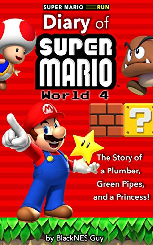 Super Mario: The Diary of A Super Mario Bro: The Story of a Plumber, Green Pipes and a Princess World 4