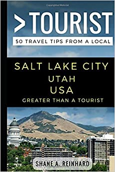 Book Greater Than a Tourist – Salt Lake CityUtah USA: 50 Travel Tips from a Local