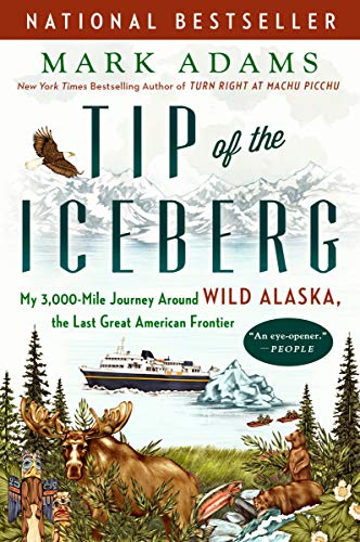 Tip of the Iceberg: My 3,000-Mile Journey Around Wild Alaska, the Last Great American Frontier ()